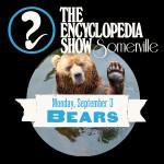 Encyclopedia Show: Somerville -- V1S1: BEARS!