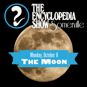 Encyclopedia Show: Somerville -- S1V2: THE MOON