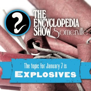 The Encyclopedia Show: Somerville -- S1V4: EXPLOSIVES