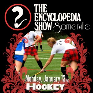Encyclopedia Show: Somerville -- HOCKEY on January 13, 2014! Art by Melissa Newman-Evans.
