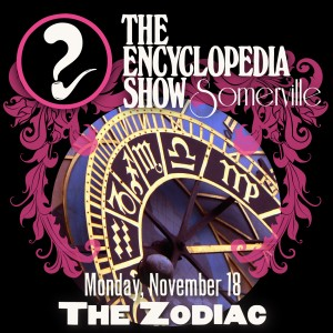 The Encyclopedia Show: Somerville -- Monday, November 18: THE ZODIAC (artwork by Melissa Newman-Evans)