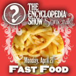 Encyclopedia Show: Somerville — FAST FOOD on April 21, 2014! Art by Melissa Newman-Evans.