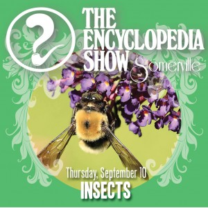 Encyclopedia Show: Somerville — INSECTS on September 10, 2015! Art by Melissa Newman-Evans.