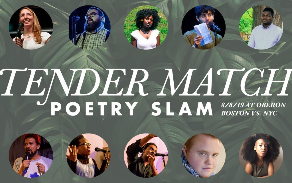 August 8 at Oberon in Harvard Square! The Tender Match Poetry Slam featuring Boston and NYC all-stars. Banner by Allison Truj, photos courtesy of Tatiana M.R. Johnson and Bowery Poetry.