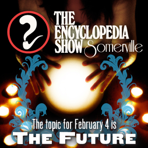 Encyclopedia Show: Somerville -- S1V5: THE FUTURE