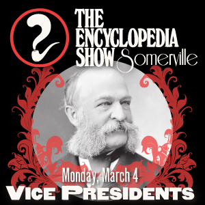 Encyclopedia Show: Somerville -- S1V6: VICE PRESIDENTS