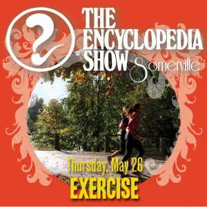 Encyclopedia Show: Somerville — EXERCISE on May 26, 2016! Art by Melissa Newman-Evans.